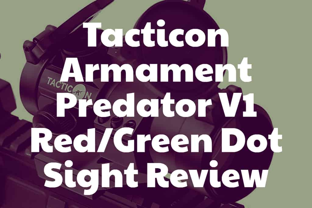 Tacticon Armament Predator V1 Red-Green Dot Sight Review
