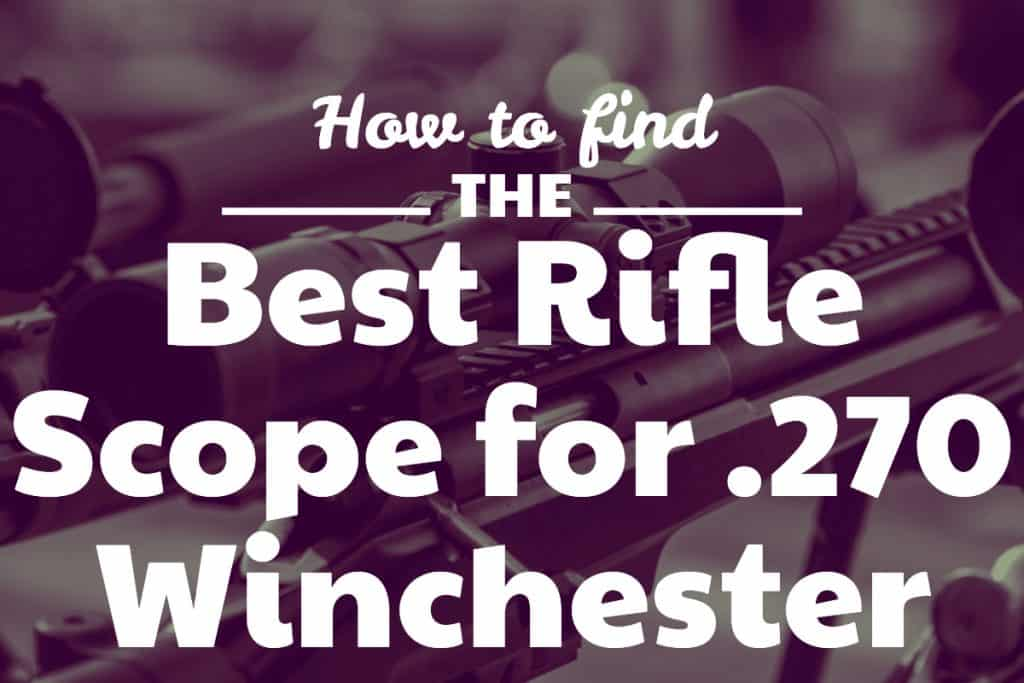 How do you find the Best Rifle Scope for the .270 Winchester? - What are the best scopes for a 270?