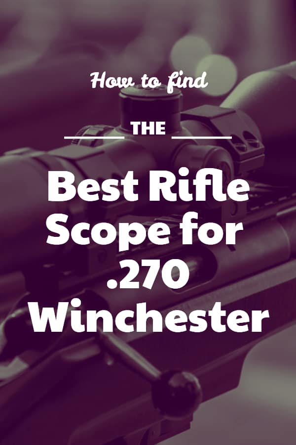 Best Rifle Scope for .270 Winchester Pin
