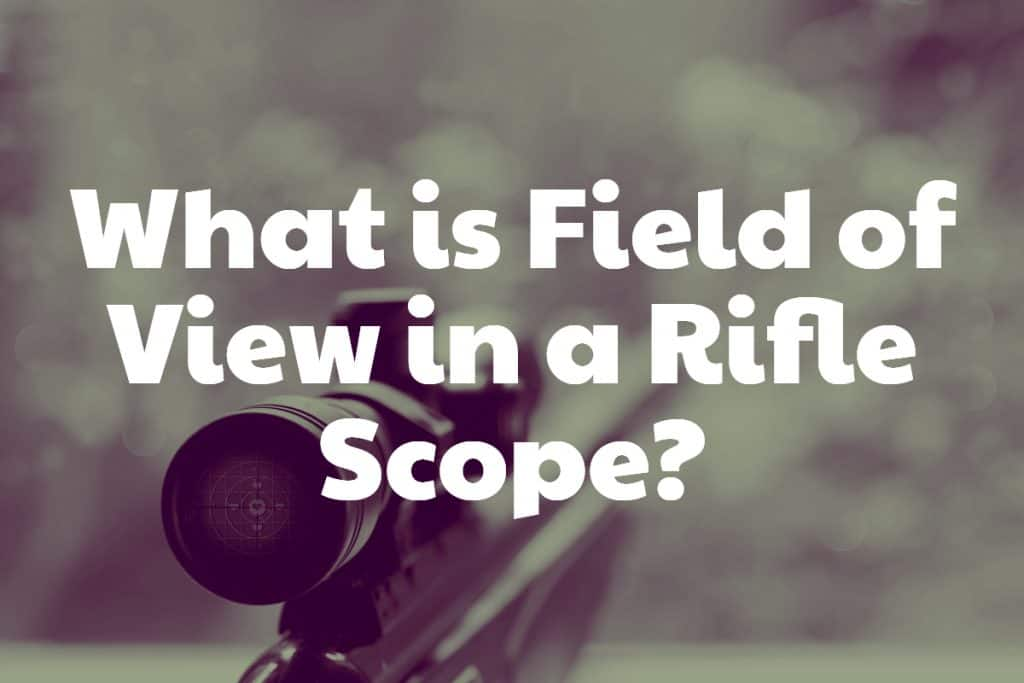 What is Field of View in a Gun Scope?