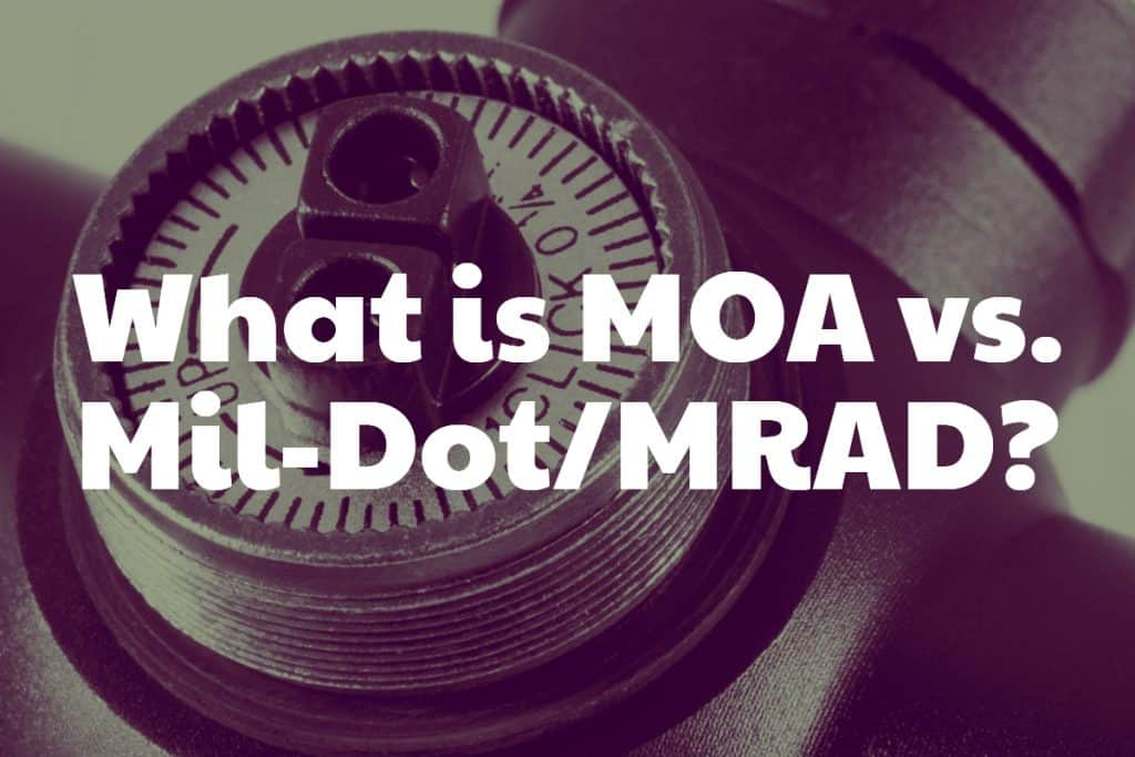 What is MOA vs. Mil-Dot/MRAD?