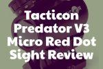 Tacticon Predator V3 Micro Red Dot Sight Review