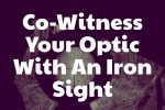 Using an iron sight to co-witness your red dot sight