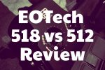 Comparison and review of the EOTech 512 vs 518 Holographic Weapon Sights