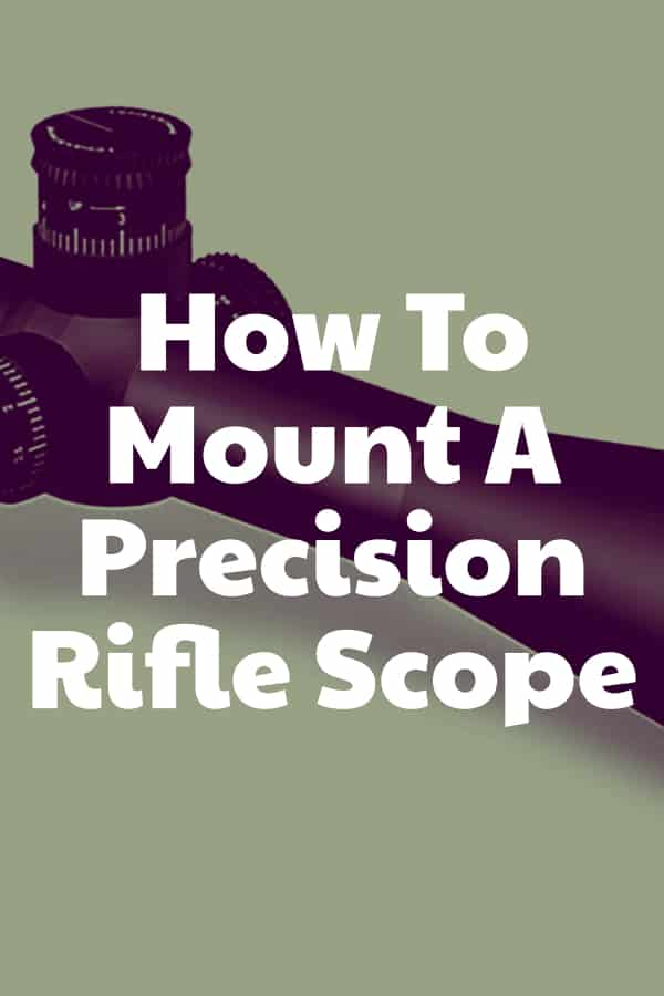The steps required to mount a precision riflescope for hunting or shooting