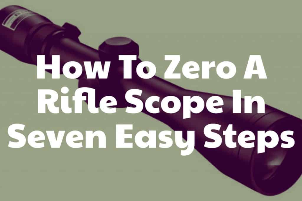 The steps you need to take to zero a riflescope
