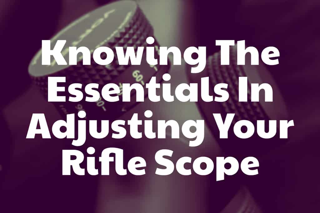 What different types of adjustments do you have available on a riflescope?