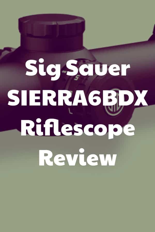 Review of the Sig Sauer SIERRA6BDX Riflescope