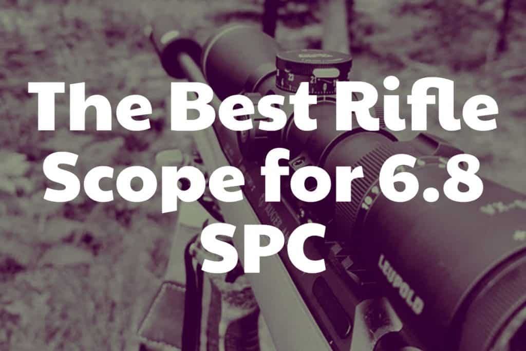 How to find the Best Rifle Scope for 6.8 SPC