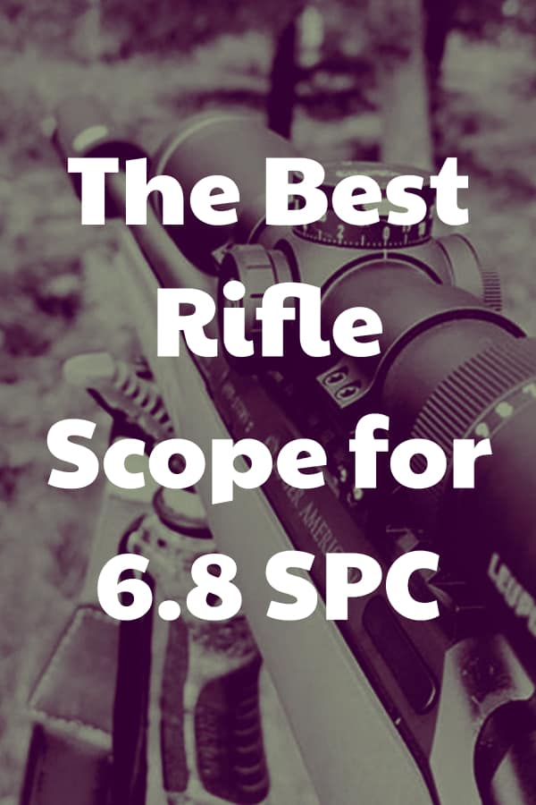 How to find the Best Scope for 6.8 SPC - What are the best 6.8 SPC scopes?