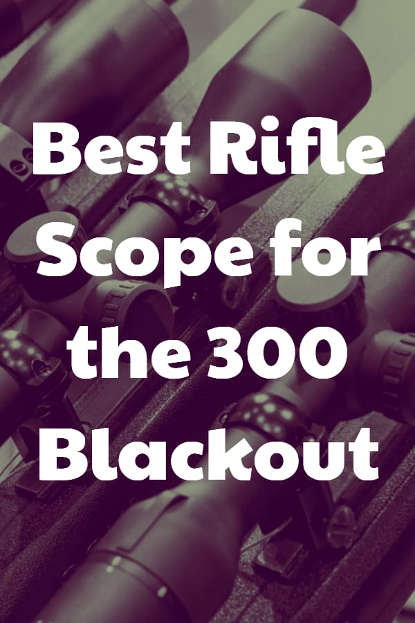 How to find the best 300 blackout rifle scope