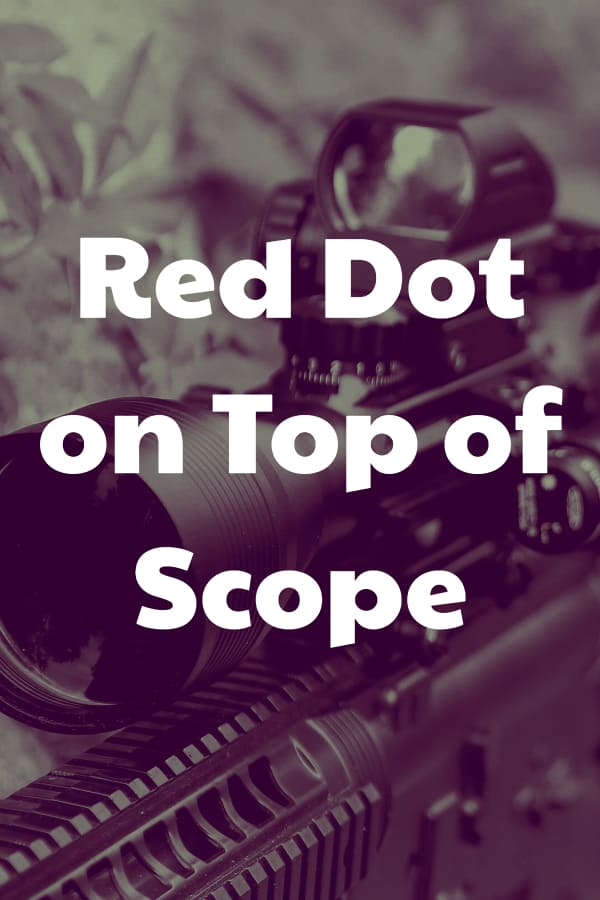 Using a red dot mounted on top of a rifle scope