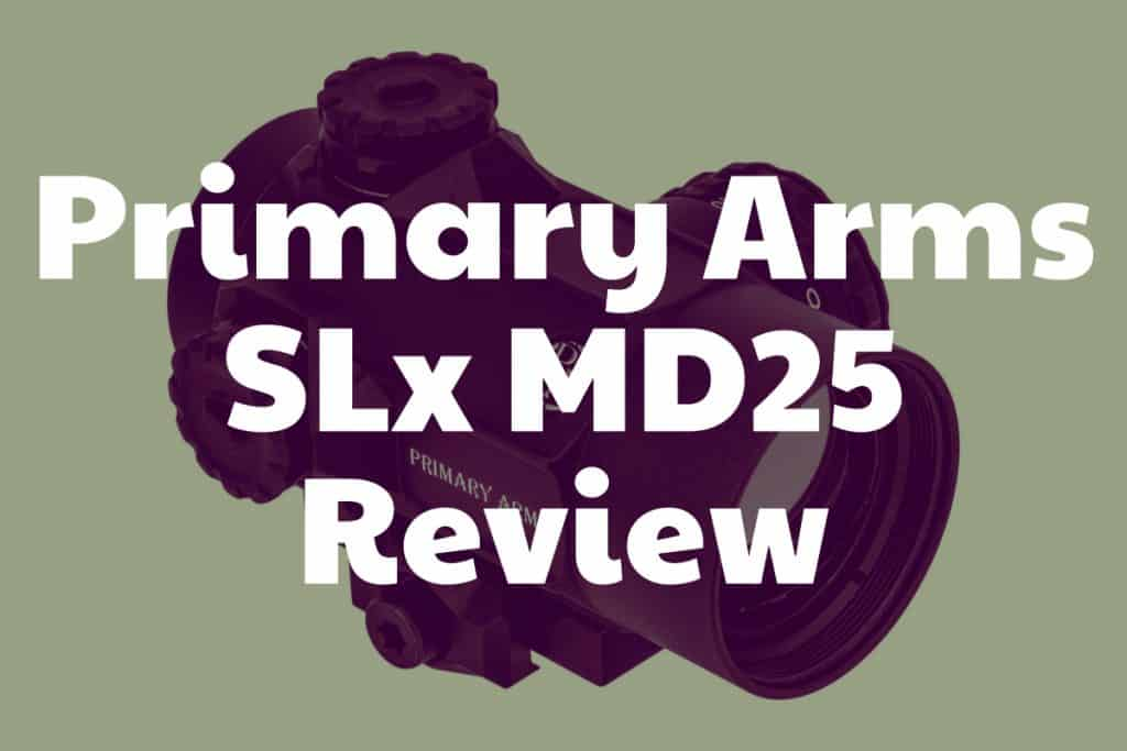 Review of the Primary Arms SLx MD-25 Red Dot Sight