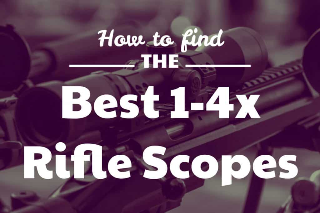 How to find the best rated 1-4x riflescopes