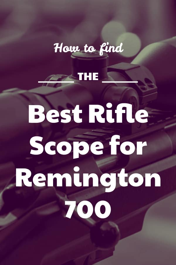 Find the top-rated Rifle Scopes for the Remington 700 bolt action rifle