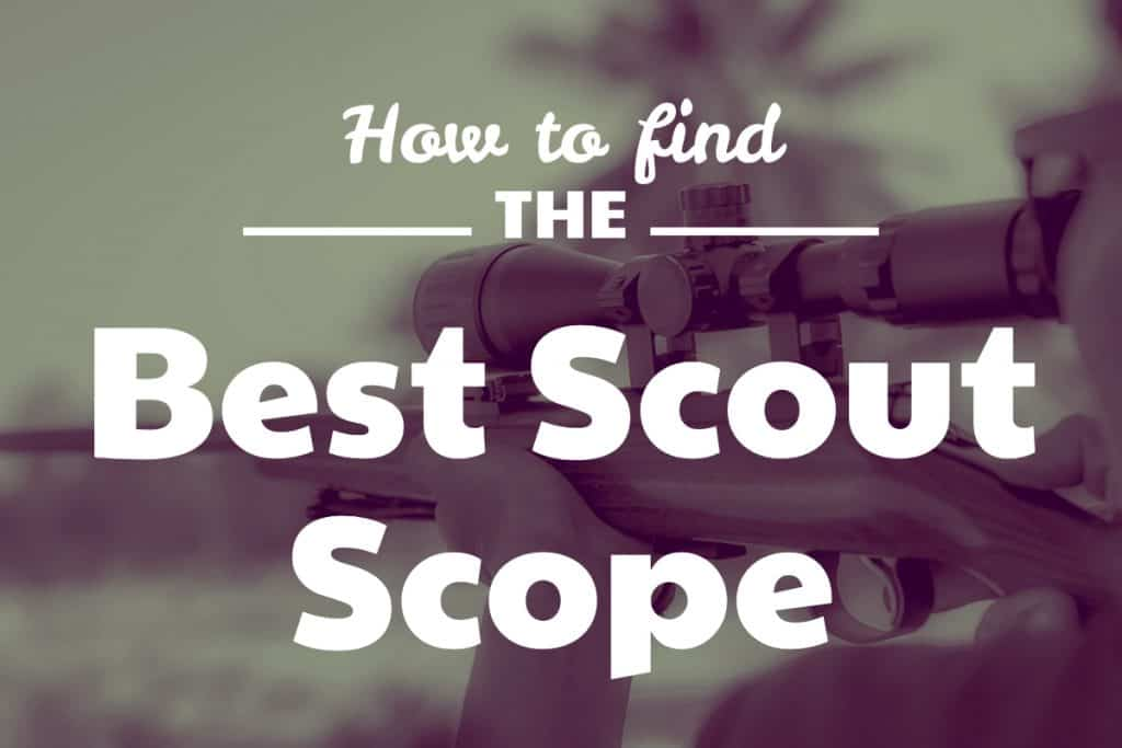 How to find the Best Rifle Scope for Scout RIfles