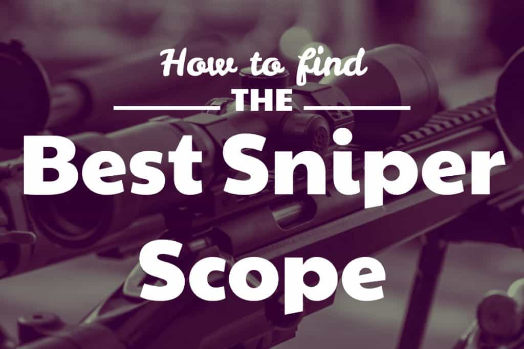 How to find the Best Scope for Snipers Rifles