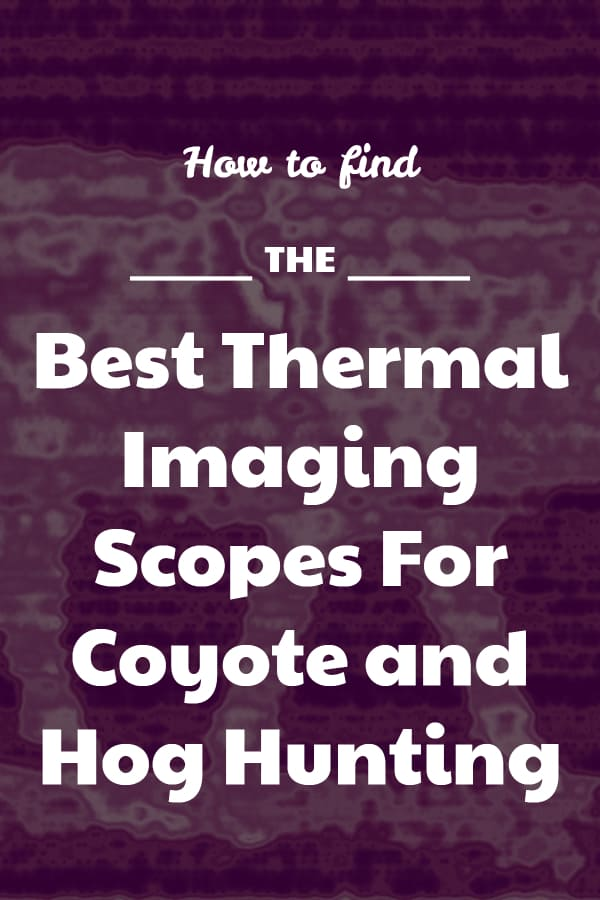 Best Thermal Imaging Scopes For Hunting Coyote and Hog