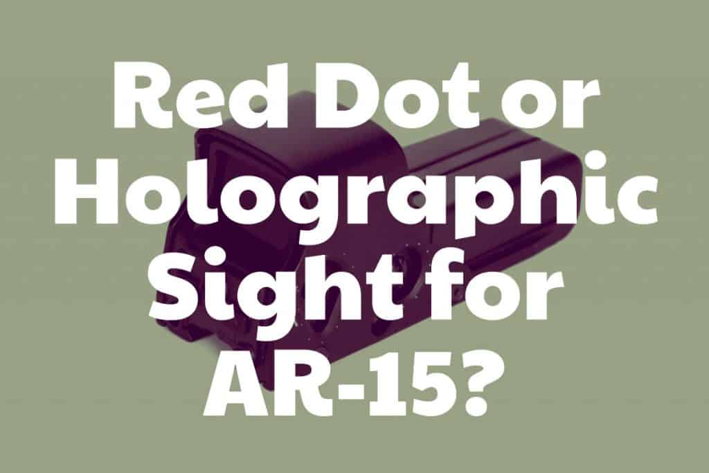 Is it better to use a holographic sight or a red dot for your AR-15?