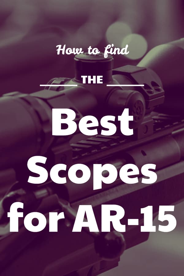 Find the best Scopes for the AR-15 platform