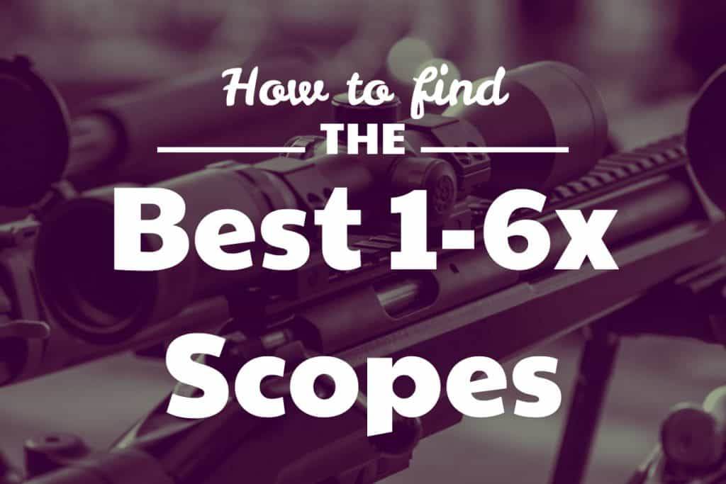 How to find the Best 1-6x Scopes