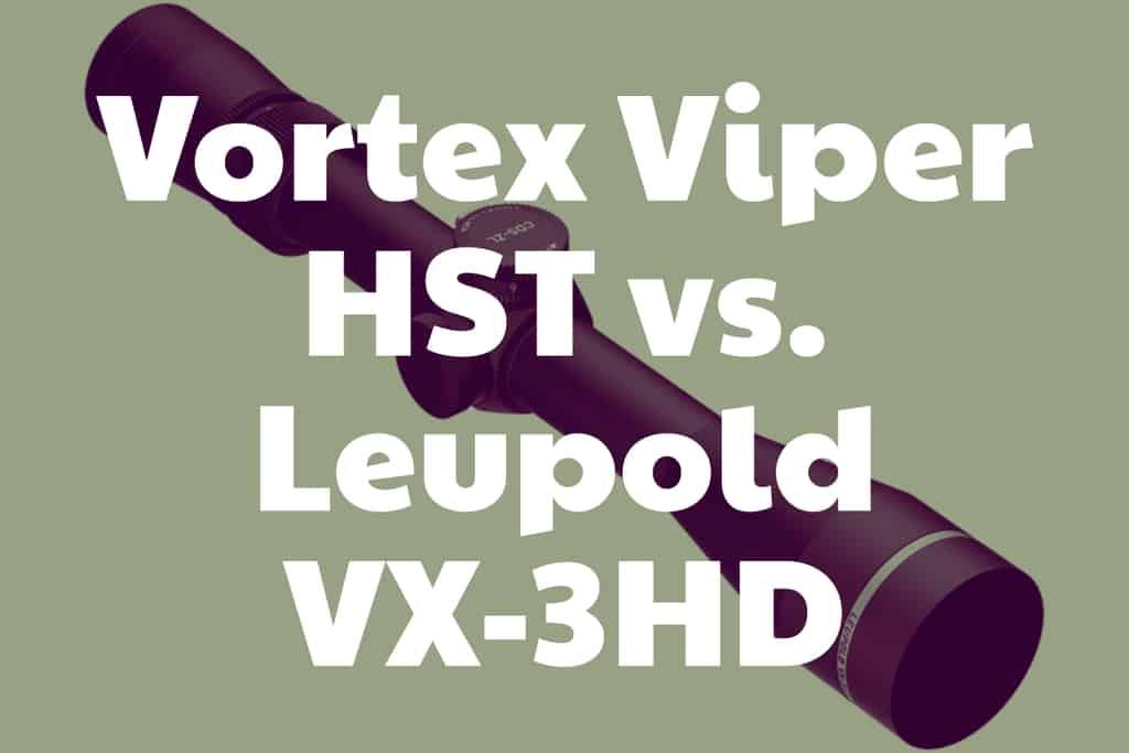 Comparing the Vortex Viper HST vs. Leupold VX-3HD